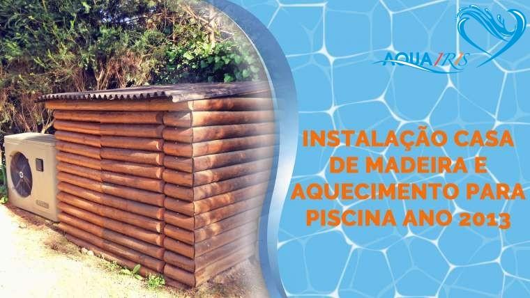 Instalação da Casa de Madeira para Equipamentos da Piscina